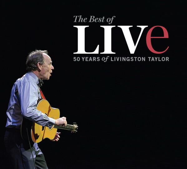 The Best Of LIVe - 50 Years Of Livingston Taylor Live Pre-order
